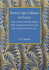 Bronze Age Cultures in France: The Later Phase from the Thirteenth to the Seventh Century BC by N. K. Sandars (Paperback, 2015)