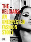 The Belgians: An Unexpected Fashion Story by Hatje Cantz (Hardback, 2015)