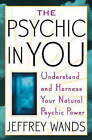 The Psychic In You: Understand and Harness Your Natural Psychic Power by Jeffrey A. Wands (Paperback, 2005)