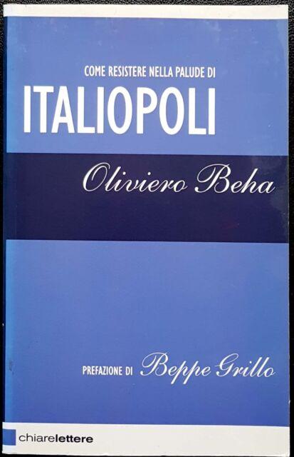 O. Beha, Come resistere nella palude di Italiopoli, Ed. Chiare Lettere, 2007