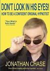 Don't Look in His Eyes!: How to be a Confident Original Hypnostist by Jonathan Chase (Paperback, 2007)