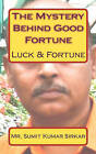The Mystery Behind Good Fortune: Luck & Fortune by MR Sumit Kumar Sirkar (Paperback / softback, 2010)