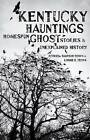 Kentucky Hauntings: Homespun Ghost Stories and Unexplained History by Roberta Simpson Brown, Lonnie E Brown (Hardback, 2013)