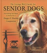 The Living Well Guide for Senior Dogs : Everything You Need to Know for a Happy and Healthy Companion by Wayne Hunthausen and Diane Morgan (2007, Hardcover)