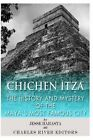 Chichen Itza: The History and Mystery of the Maya's Most Famous City by Jesse Harasta, Charles River Editors (Paperback / softback, 2013)