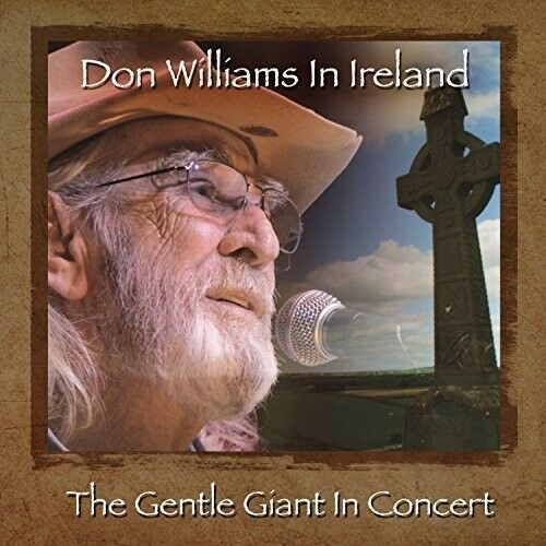 Don Williams - Don Williams in Ireland: Gentle Giant in Concert [New CD]