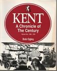 Kent: A Chronicle of the Century: v. 1: 1900-24 by Bob Ogley (Paperback, 1996)
