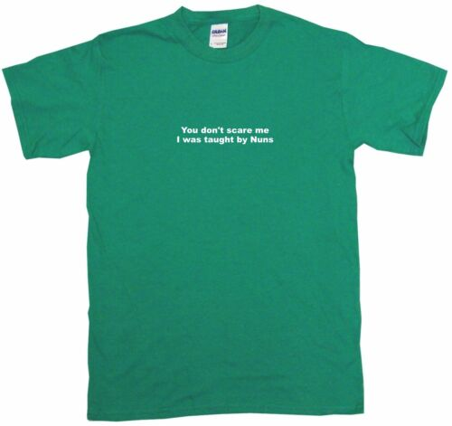 You Don/'t Scare Me I Was Taught by Nuns Womens Tee Shirt Pick Size Color
