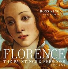 Florence : The Paintings and Frescoes in the City That Invented Art, 1250-1743 by Anja Grebe and Ross King (2015, Hardcover)
