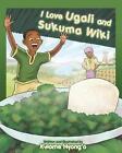 I Love Ugali and Sukuma Wiki by Kwame Nyong'o (Paperback / softback, 2013)