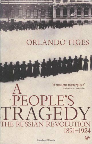 1 of 1 - A People's Tragedy: The Russian Revolution, 1891-1924 By Orlando Figes