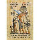 I Am Ankesenamun, Tutankhamun's Wife by Margaret W Price (Paperback / softback, 2015)