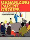 Organizing Parent Groups: A Structured Approach to Parent Involvement by Gary B. Wilson (Paperback, 1998)