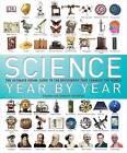 Science Year by Year by DK (Hardback, 2013)