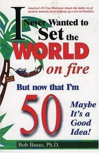 I Never Wanted to Set the World on Fire But Now that I'm 50 Maybe it's a Good Id