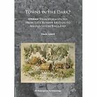 Towns in the Dark?: Urban Transformations from Late Roman Britain to Anglo-Saxon England by Gavin Speed (Paperback, 2014)