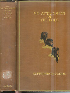 My-Attainment-of-The-Pole-by-Dr-Frederick-A-Cook-1911-1st-Ed-Rare-Book