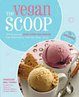 The Vegan Scoop: Recipies for Dairy-Free Ice Cream That Tastes Better Than the Real Thing - with 1/3 Fewer Calories by Wheeler del Toro (Hardback, 2009)