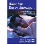 Wake up You're Snoring a Guide to Diagnosis and Treatment Paperback – 3 Apr 2003