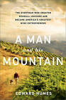 A Man and His Mountain: The Everyman Who Created Kendall-Jackson and Became America's Greatest Wine Entrepreneur by Edward Humes (Hardback, 2013)