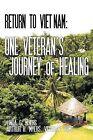 Return to Vietnam: One Veteran's Journey of Healing by Linda G. Myers, Arthur H. Myers Veteran USMC (Paperback, 2011)