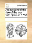 An Account of the Rise of the War with Spain in 1718 by Multiple Contributors (Paperback / softback, 2010)