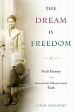 The Dream Is Freedom : Pauli Murray and American Democratic Faith by Sarah...