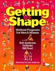 Getting in Shape : Workout Programs for Men and Women by Edmund R. Burke, Bill Pearl and Bob Anderson (1999, Paperback, Revised)