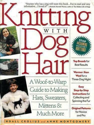 Knitting with Dog Hair : A Woof-to-Warp Guide to Making Scarves, Sweaters,  Mittens and Much More by Ann Montgomery, Kendall Crolius and Crolius/Novak  Crolius (1994, Trade Paperback, Revised edition) for sale online |