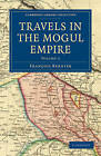 Travels in the Mogul Empire by Francois Bernier (Paperback, 2011)