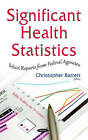 Significant Health Statistics: Select Reports from Federal Agencies by Nova Science Publishers Inc (Hardback, 2016)