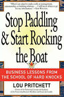 Stop Paddling & Start Rocking the Boat  : Business Lessons from the School of Hard Knocks by Louis A Pritchett (Paperback / softback, 2007)