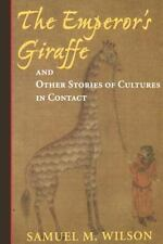 The Emperor's Giraffe: And Other Stories Of Cultures In Contact by Wilson, Samu