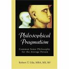 Philosophical Pragmatism Common Sense Philosophy for The Average Person Paperback – 6 Mar 2003