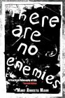 There Are No Enemies a Practical Philosophy of Life 9781468510089 Mann