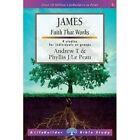 James: Faith That Works by Phyllis J. Le Peau, Andrew T. Le Peau (Paperback, 2016)
