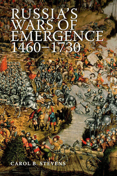 Modern wars in perspective: Russia's wars of emergence, 1460-1730 by Carol