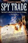 Spy Trade: How Israel's Lobby Undermines America's Economy by Grant F Smith (Paperback / softback, 2009)
