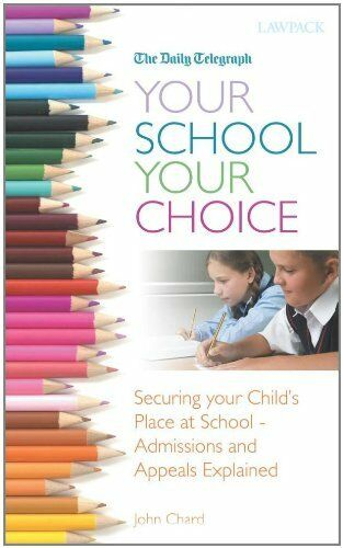 Your School Your Choice: How to Secure a Place at the School of Your Choice an,