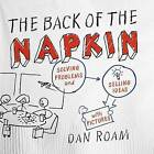 The Back of the Napkin: Solving Problems and Selling Ideas with Pictures by Dan Roam (Paperback / softback, 2013)