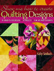 Show Me How to Create Quilting Designs: 60 Ready-to-use Designs - 6 Projects - Fun, No-mark Approach by Kathy Sandbach (Paperback, 2004)