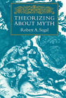 Theorizing About Myth by Robert A. Segal (Paperback, 1999)