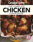 Canadian Living: Complete Chicken Cookbook by Canadian Living Test Kitchen (Paperback / softback, 2015)