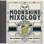 Moonshine Mixology: 60 Recipes for Flavoring Spirits & Making Cocktails by Cory Straub (Hardback, 2017)