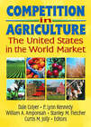 Competition in Agriculture: The United States in the World Market by Dale Colyer, William Amponsah, Stanley Fletcher, Curtis M. Jolly, Andrew D. O'Rourke, P. Lynn Kennedy (Paperback, 2000)