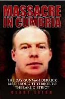 Massacre in Cumbria: The Day Gunman Derrick Bird Brought Terror to the Lake Dist