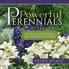 Powerful Perennials Enduring Flower Gardens That Thrive in Any Climate by Nedra Secrist (Paperback / softback, 2015)