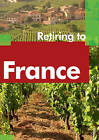 Retiring to France by Victoria Pybus (Paperback, 2008)