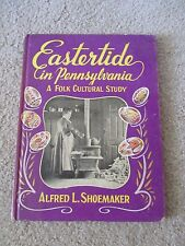 Eastertide In Pennsylvania A Folk Cultural Study By Alfred L. Shoemaker 1960