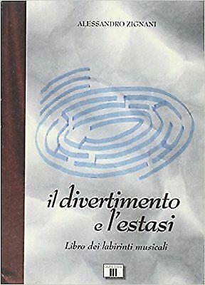 (1376) Il divertimento e l'estasi. Libro dei labirinti musicali - Alessandro Zig